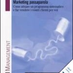 Marketing Passaparola: Come attuare un programma sistematico e far vendere i vostri clienti per voi
