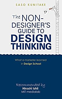The Non-Designer's Guide to Design Thinking: What a Marketer Learned in Design School
